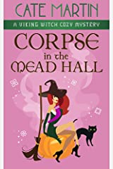 Corpse in the Mead Hall: A Viking Witch Cozy Mystery (The Viking Witch Cozy Mysteries Book 6) Kindle Edition