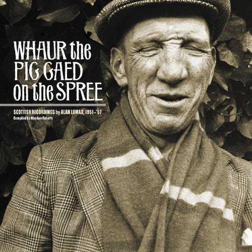 Whaur The Pig Gaed On The Spree: Scottish Recordings By Alan Lomax, 1951-1957