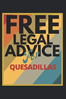 Free Legal Advice For Quesadillas: 6x9, 120 Pages, Lined Journal, Gift for Lawyer, Attorney or Paralegal, Free Legal Advic...