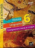 Histoire-Géographie Enseignement Moral et Civique 6e éd. 2016 - Fiches d'activités de CHASTRUSSE-C+MARTINEZ-J