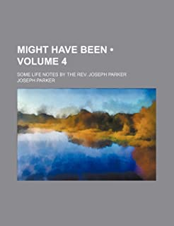 Might Have Been (Volume 4); Some Life Notes by the REV. Joseph Parker