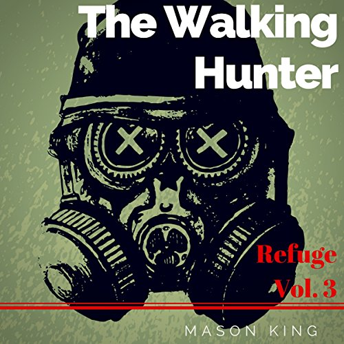 The Walking Hunter     Refuge, Book 3              By:                                                                                                                                 Mason King                               Narrated by:                                                                                                                                 Paul Tolman                      Length: 51 mins     Not rated yet     Overall 0.0