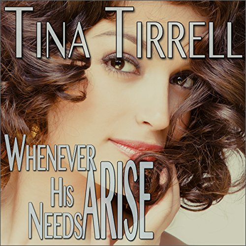 Whenever His Needs Arise     A Taboo MILF Fantasy              By:                                                                                                                                 Tina Tirrell                               Narrated by:                                                                                                                                 Me                      Length: 30 mins     2 ratings     Overall 4.0