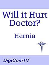 Will it Hurt Doctor? - Hernia