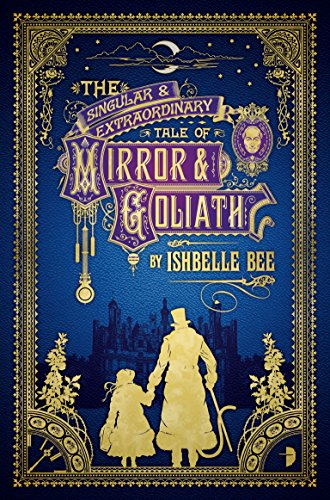 The Singular & Extraordinary Tale of Mirror & Goliath: From the Peculiar Adventures of John Lovehart, Esq., Volume 1 (Notebooks of John Loveheart, Esq) (English Edition)