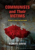 Communists and Their Victims: The Quest for Justice in the Czech Republic (Pennsylvania Studies in Human Rights)
