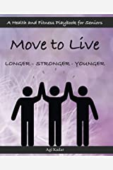 Move to Live - Longer - Stronger - Younger: A Health and Fitness Playbook for Seniors Paperback