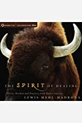 The Spirit of Healing: Stories, Wisdom and Practices from Native America CD