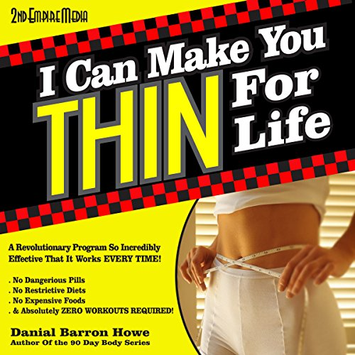 I Can Make You Thin for Life     The 90 Day Body, Book 6              By:                                                                                                                                 Dan Howe                               Narrated by:                                                                                                                                 Gerald Zimmerman                      Length: 1 hr and 10 mins     4 ratings     Overall 4.0