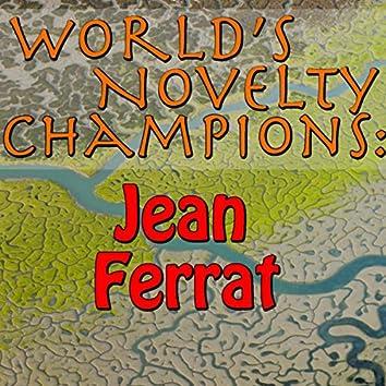 World's Novelty Champions: Jean Ferrat