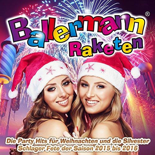 Ballermann Raketen - Die Party Hits für Weihnachten und die Silvester Schlager Fete der Saison 2015 bis 2016 [Explicit]