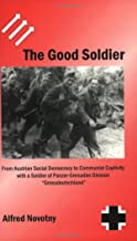 The Good Soldier: From Austrian Social Democracy to Communist Captivity with a Soldier of Panzer-Grenadier Division