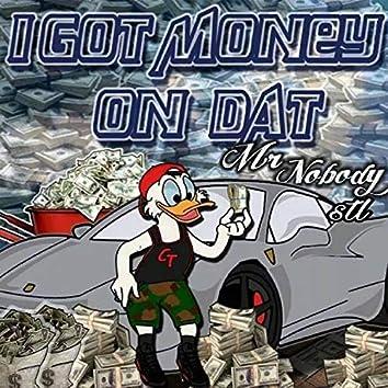 I Got Money on Dat