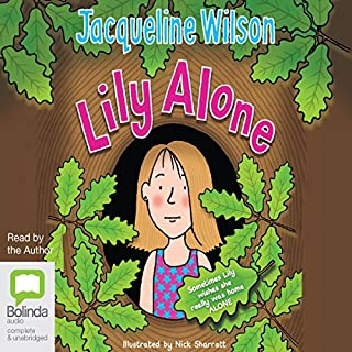 Lily Alone                   By:                                                                                                                                 Jacqueline Wilson                               Narrated by:                                                                                                                                 Jacqueline Wilson                      Length: 6 hrs and 36 mins     81 ratings     Overall 4.6