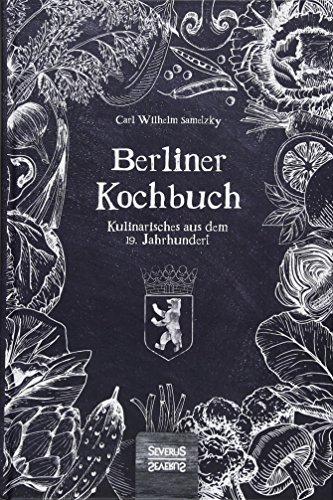 Berliner Kochbuch: Kulinarisches aus dem 19. Jahrhundert