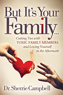 But It's Your Family…: Cutting Ties with Toxic Family Members and Loving Yourself in the Aftermath