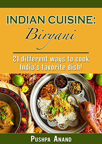 Indian cuisine: Biryani; 21 different ways to cook India\'s favorite dish! (Indian cuisine, Indian food, biryani, India, chicken, Indische Küche, Reisgerichte, ... recipees Book 1) (English Edition)