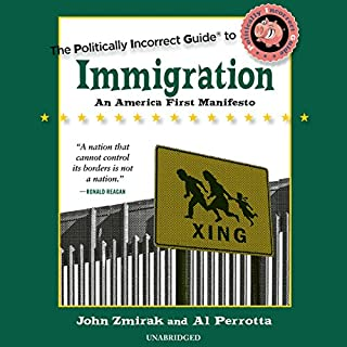 The Politically Incorrect Guide to Immigration     The Politically Incorrect Guides              By:                                                                                                                                 John Zmirak,                                                                                        Al Perrotta                               Narrated by:                                                                                                                                 John McLain                      Length: 7 hrs and 16 mins     25 ratings     Overall 4.6