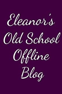 Eleanor's Old School Offline Blog: Notebook / Journal / Diary - 6 x 9 inches (15,24 x 22,86 cm), 150 pages.