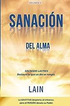 Sanación del Alma: Soltando lastres. Restaura lo que un día se rompió (La Voz de Tu Alma) (Volume 5) (Spanish Edition)