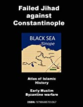 Failed Jihad against Constantinople Atlas of Islamic History: Early Muslim Byzantine warfare