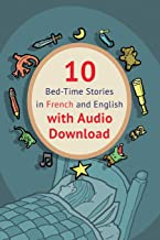 10 Bed-Time Stories in French and English with audio download: French for Kids: Learn French with Parallel -French English...