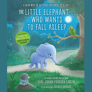 The Little Elephant Who Wants to Fall Asleep     A New Way of Getting Children to Sleep              Written by:                                                                                                                                 Carl-Johan Forssén Ehrlin                               Narrated by:                                                                                                                                 Rachel Bavidge,                                                                                        Roy McMillan                      Length: 1 hr and 1 min     Not rated yet     Overall 0.0