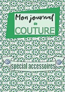 MON JOURNAL de COUTURE Spécial Accessoires: Carnet planificateur pour couturières et accessoiristes   Format confortable  ...