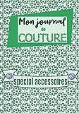 MON JOURNAL de COUTURE Spécial Accessoires: Carnet planificateur pour couturières et accessoiristes | Format confortable | Elaboré en France | 110 pages
