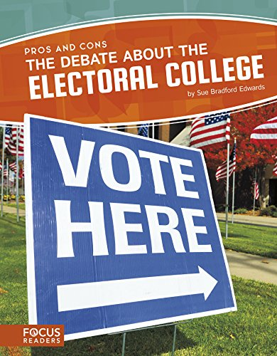 The Debate about the Electoral College (Focus Readers: Pros and Cons: Voyager Level)
