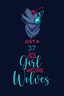 Just A 37 Year Old Girl Who Loves Wolves: Journal for Wolves Lovers, Perfect Birthday Gift for 37 Year Old Women Who Loves...