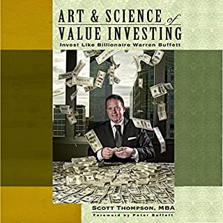 Art & Science of Value Investing     Invest Like Billionaire Warren Buffett              By:                                                                                                                                 Scott Thompson                               Narrated by:                                                                                                                                 Michael Ashcraft                      Length: 7 hrs and 27 mins     6 ratings     Overall 4.8