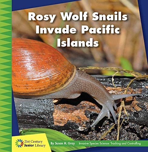 Rosy Wolf Snails Invade Pacific Islands (21st Century Junior Library: Invasive Species Science: Tracking and Controlling)