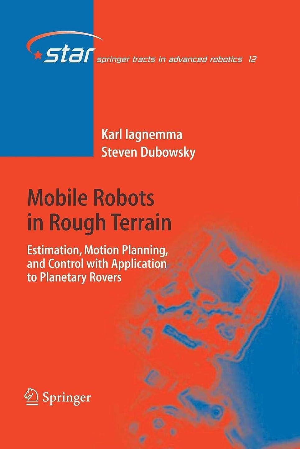 欲望熟考するからに変化するMobile Robots in Rough Terrain: Estimation, Motion Planning, and Control with Application to Planetary Rovers (Springer Tracts in Advanced Robotics)