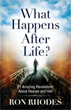 What Happens After Life?: 21 Amazing Revelations About Heaven and Hell