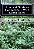 Practical Guide to Connecticut s Wild Edible Plants: A Survival Guide