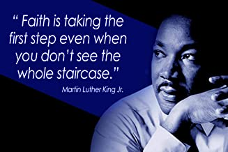 Faith is Taking the First Step Even When You Don't See the Whole Staircase Dr. Martin Luther King Jr. Quote Motivational Educational Inspirational Poster 12-Inches by 18-Inches Print Wall Art CAP00014