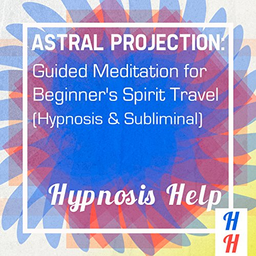 Astral Projection: Guided Meditation for Beginner's Spirit Travel audiobook cover art
