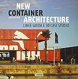 New container architecture. Linee guida e 30 casi studio...