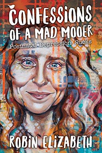 Confessions of a Mad Mooer: Postnatal Depression Sucks (English Edition)