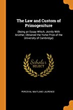 The Law and Custom of Primogeniture: (being an Essay Which, Jointly with Another, Obtained the Yorke Prize of the University of Cambridge)