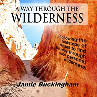 A Way Through the Wilderness     Following the Footsteps of Moses Find the Way through Your Personal Wilderness              By:                                                                                                                                 Jamie Buckingham                               Narrated by:                                                                                                                                 Bruce Buckingham                      Length: 8 hrs and 27 mins     1 rating     Overall 5.0