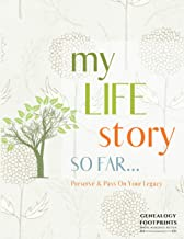 My Life Story So Far Journal - A Genealogy Workbook Organizer For Capturing Story Of My Life: My Legacy Journal To Pass On...
