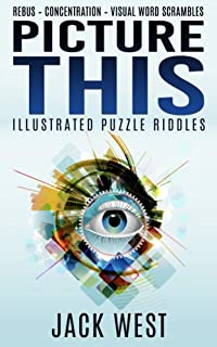 PICTURE THIS - ILLUSTRATED PICTURE RIDDLES: REBUS - CONCENTRATION - VISUAL WORD SCRAMBLES (PICTURE PUZZLES Book 1)