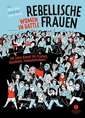 Rebellische Frauen - Women in Battle: 150 Jahre Kampf für Freiheit, Gleichheit,...