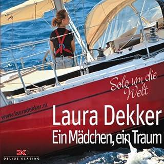 Ein Mädchen, ein Traum     Solo um die Welt              Autor:                                                                                                                                 Laura Dekker                               Sprecher:                                                                                                                                 Nina Pietschmann                      Spieldauer: 13 Std. und 50 Min.     65 Bewertungen     Gesamt 4,2