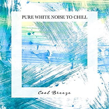 Cool Breeze: Pure White Noise to Chill