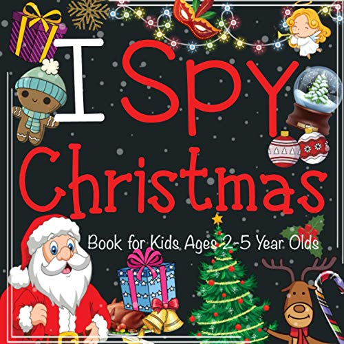 I Spy Christmas Book for Kids Ages 2-5 Year Olds: A Fun Guessing Game Book for Boys and Girls | Fun & Interactive Picture Book for Preschoolers & Toddlers