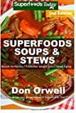 Superfoods Soups & Stews: Over 70 Quick & Easy Gluten-Free Whole Foods Soups & Stews Recip...