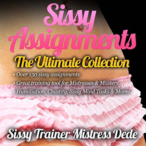 Sissy Assignments:The Ultimate Collection     Over 150 Sissy Assignments! (Sissy Boy Feminization Training)              Written by:                                                                                                                                 Mistress Dede                               Narrated by:                                                                                                                                 Audrey Lusk                      Length: 3 hrs     Not rated yet     Overall 0.0